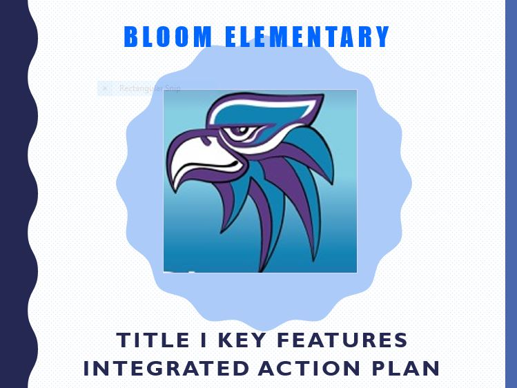 Bloom Elementary Title 1 Key Features, Integrated Action Plan