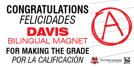Congratulations! Felicidades! Davis Bilingual Magnet for Making the Grade - Por la Calificacion