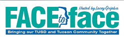 FACE to face - Bringing our TUSD and Tucson Community Together. Hosed by Lacey Grijalva