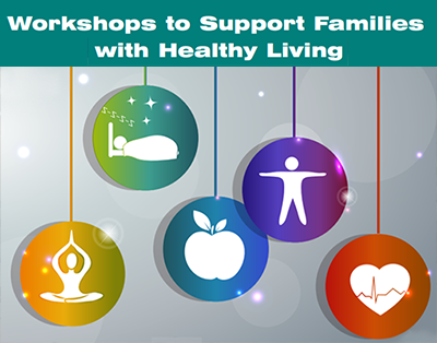 Workshops to Support Families with Healthy Living