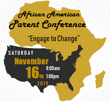African American Parent Conference. Engage to Change. Saturday, November 16th, 2019, 8 a.m. to 1 p.m.