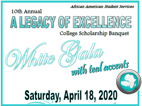 10th Annual A Legacy of Excellence - College Scholarship Banquet - White Gala with Teal Accents. Saturday, April 18, 2020