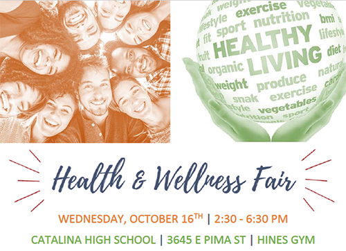 Health and Wellness Fair Wednesday, October 16, 2:30-6:30 p.m. at Catalina High School, 3645 E. Pima St. in the Hines Gym