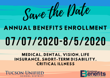 Save the Date - Annual Benefits Enrollment, July 7 through August 5. Medical, dental, vision, life insurance, short-term disability, critical illness