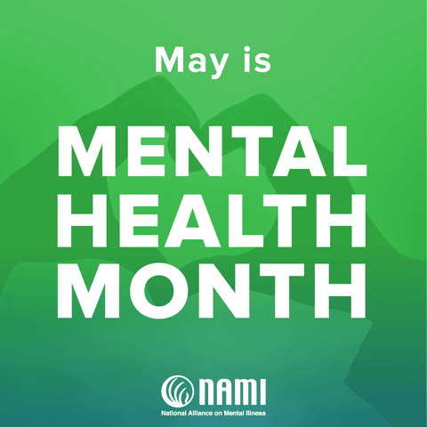 May is Mental Health Month. National Alliance on Mental Illness