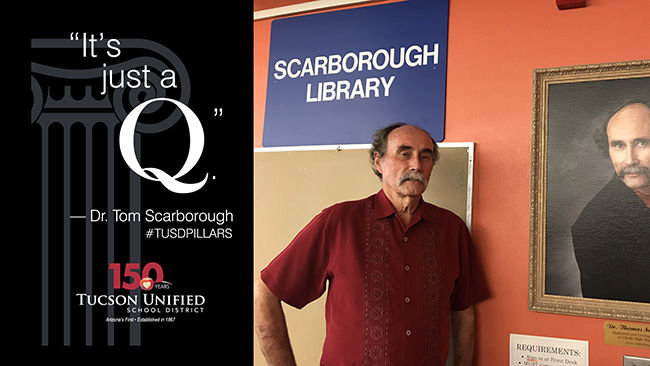 'It's just a Q. Tom Scarborough. TUSD Pillars. Tucson Unified School District - 150 years.