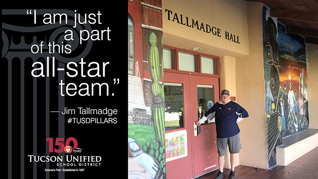 I am just part of this all-star team. Jim Tallmadge. TUSD Pillars. Tucson Unified School District - 150 years.