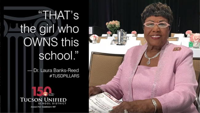 That's the girl who owns this school. Dr. Laura Banks-Reed. TUSD Pillars. Tucson Unified School District - 150 years.