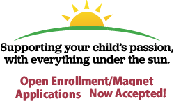 Open Enrollment/Magnet Applications for 2019-2020 Accepted beginning November 2, 2018. Supporting your child's passion with everything under the sun.