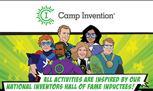 Camp Invention - All activities are inspired by our National Inventors Hall of Fame Inductees