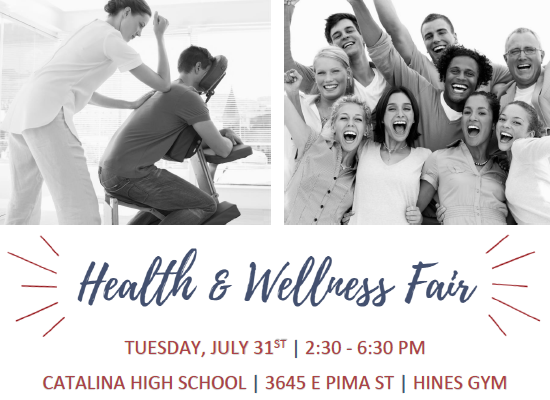 Health and Wellness Fair Tuesday, July 31, 2:30-6:30 p.m. at Catalina High School, 3645 E. Pima St. in the Hines Gym