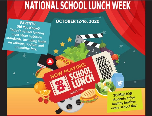 National School Lunch Week, Oct. 12-16, 2020. Parents: did you know? Today's school lunches meet strict nutritionl standards, including limits on calories, sodium, and unhealthy fats. 30 million students enjoy healthy lunches every school day!