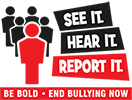 See it. Hear it. Report it. Be bold. End Bullying Now. Incident Notification Form