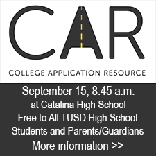 College Application Resource - September 15, 8:45 a.m.  at Catalina High School. Free to high school students and parents or guardians. Click for more information.