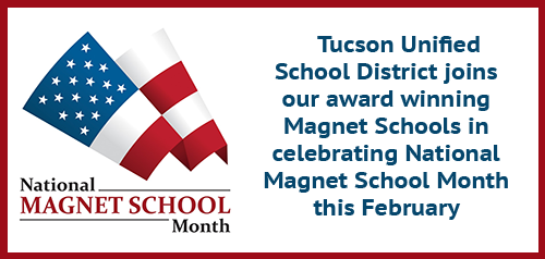 Tucson Unified School District joins our award winning Magnet Schools in celebrating National Magnet School Month this February