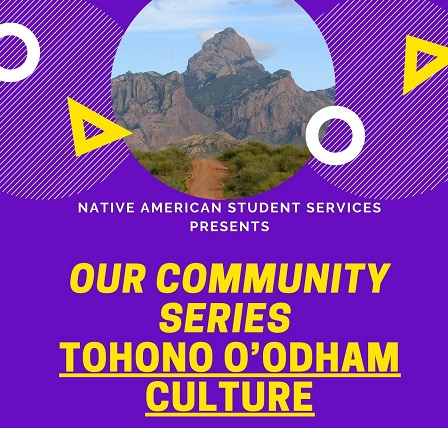 Native American Student Services presents Our Community Series, Tohono O'Odham Culture