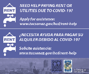 Need help paying rent or utilities due to COVID-19? Apply for assistance: www.tucsonaz.gov/hcd/rent-help. Necesita ayuda para pagar su alquiler debido al COVID-19? Solicite asistencia: www.tucsonaz.gov/hcd/rent-help.