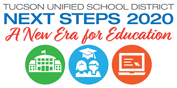 Tucson Unified School District - Next Steps 2020 - A new era for eduation