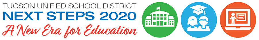 Tucson Unified School District - Next Steps 2020. A new era for education