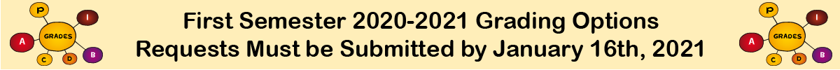 First Semester 2020-2021 Grading Options  Requests Must be Submitted by January 16th, 2021