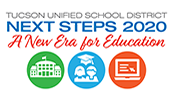 Tucson Unified School District, Next Steps 2020, a new era for education.