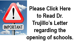 Important, Click Here to read Dr. Trujillo's letter about the opening of Schools.