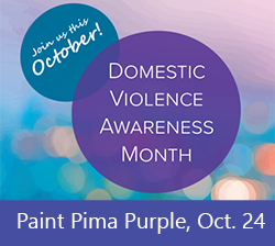 Join us this October! Domestic Violence Awareness Month. Paint Pima Purple, Oct. 24