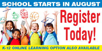School starts in August - Register Today! K-12 online learning option also available