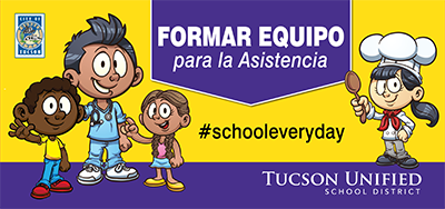 Formar Equipo para la Asistencia - #schooleveryday - Tucson Unified School District