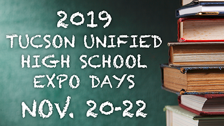 2019 Tucson Unified High School Expo Days - Nov. 20-22