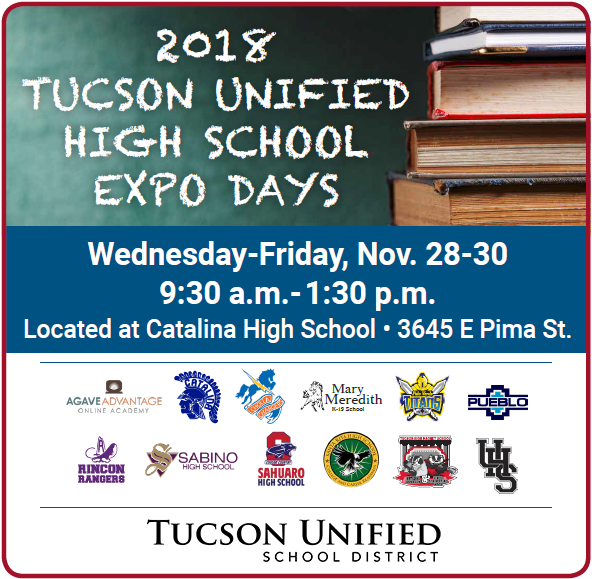 2018 Tucson Unified High School Expo Days - Wednesday to Friday, November 28-30, 9:30 a.m. - 1:30 p.m., located at Catalina High School, 3645 E. Pima St.