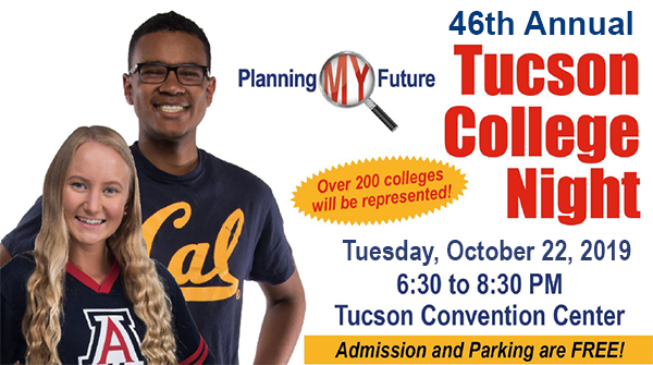 45th Annual Tucson College Night - Planning My Future! Over 200 colleges will be represented. Tuesday, October 23, 2018, 6:30-8:30 p.m. Tucson Convention Center. Admission and Parking are free!
