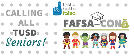 Calling all TUSD Seniors! FAFSA-CON. First you have to FAFSA.