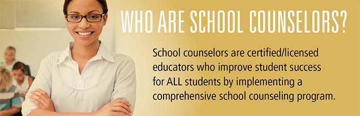 Who are school counselors? School counselors are certified/licensed educators who imprve student success for all students by implementing a comprehensive school counseling program.