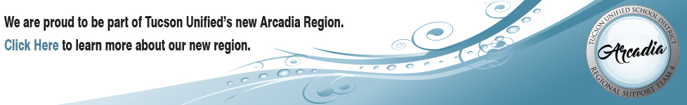 We are proud to be part of TUSD's new Arcadia Region.  Click here for more information about our region.